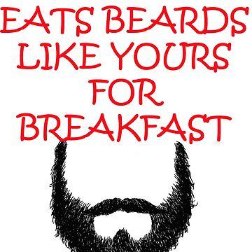 MY BEARD EATS BEARDS LIKE YOURS FOR BREAKFAST by BustleBuck