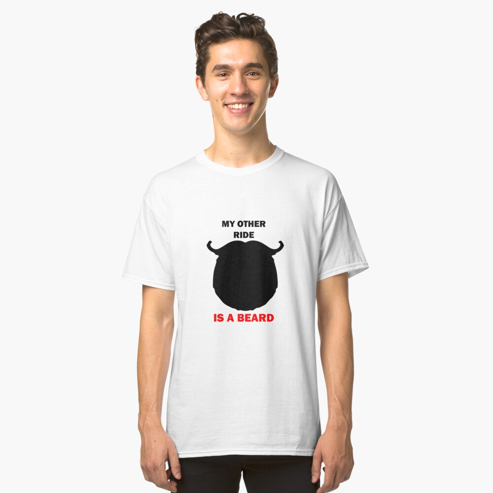 MY OTHER RIDE IS A BEARD Classic T-Shirt