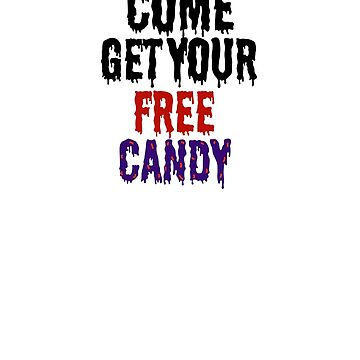 Come Get Your Free Candy Trick or Treat by tfelifestyle