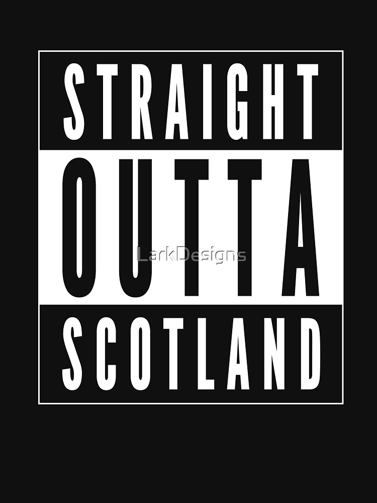Straight Outta Scotland by LarkDesigns