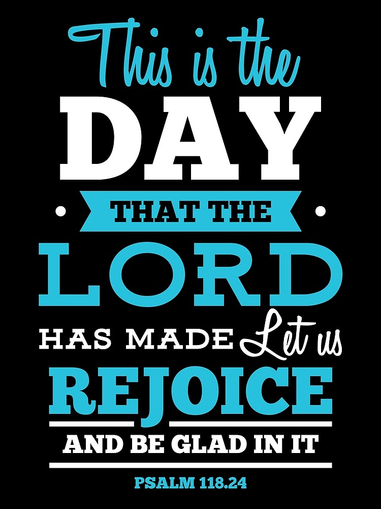 This is the Day that the Lord has made, let us rejoice and be glad in it - Psalm 118:24 von JHWHDesign