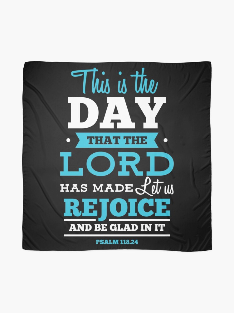 Alternative Ansicht von This is the Day that the Lord has made, let us rejoice and be glad in it - Psalm 118:24 Tuch