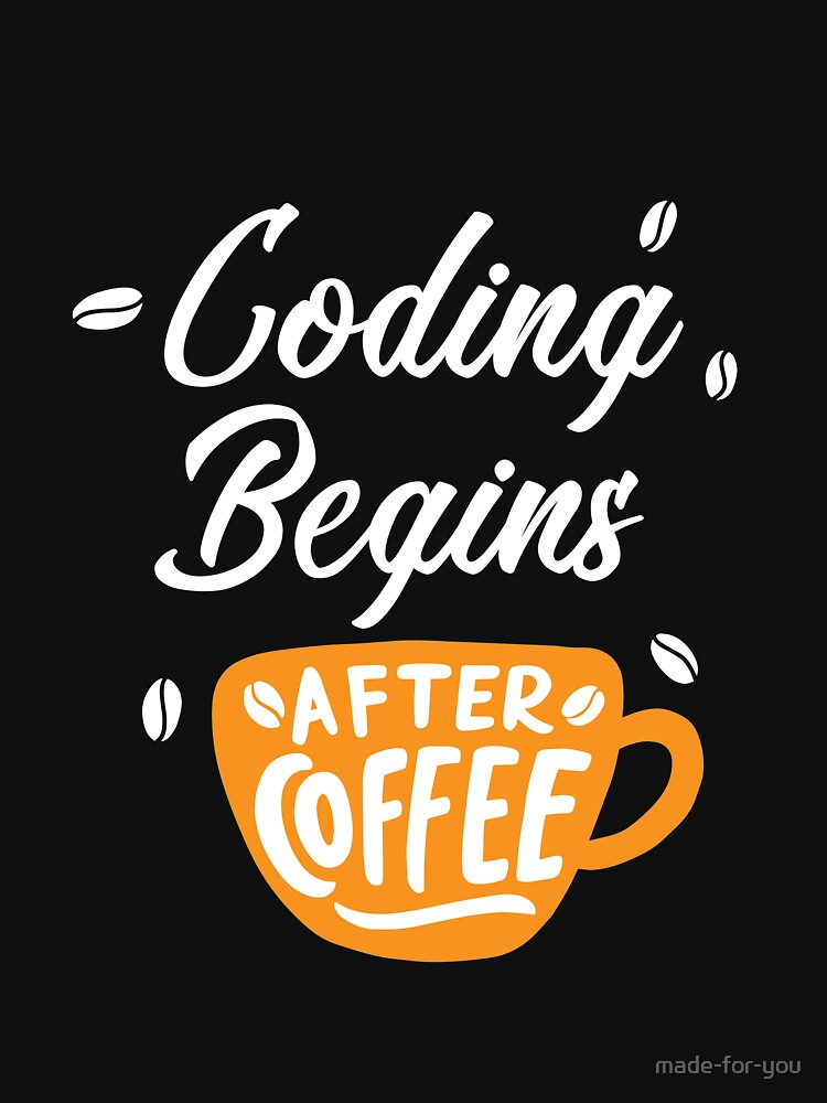 Coding Begins After Coffee - Programming by made-for-you