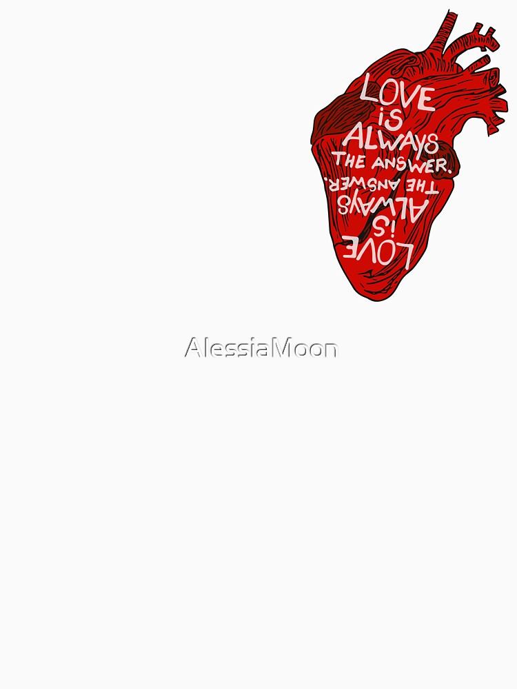 LOVE IS ALWAYS THE ANSWER T-SHIRT by AlessiaMoon