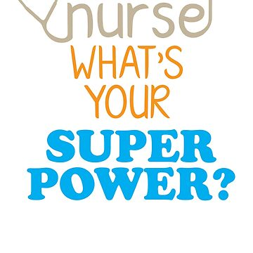 I'm A Nurse What's Your Superpower? by NurseLife