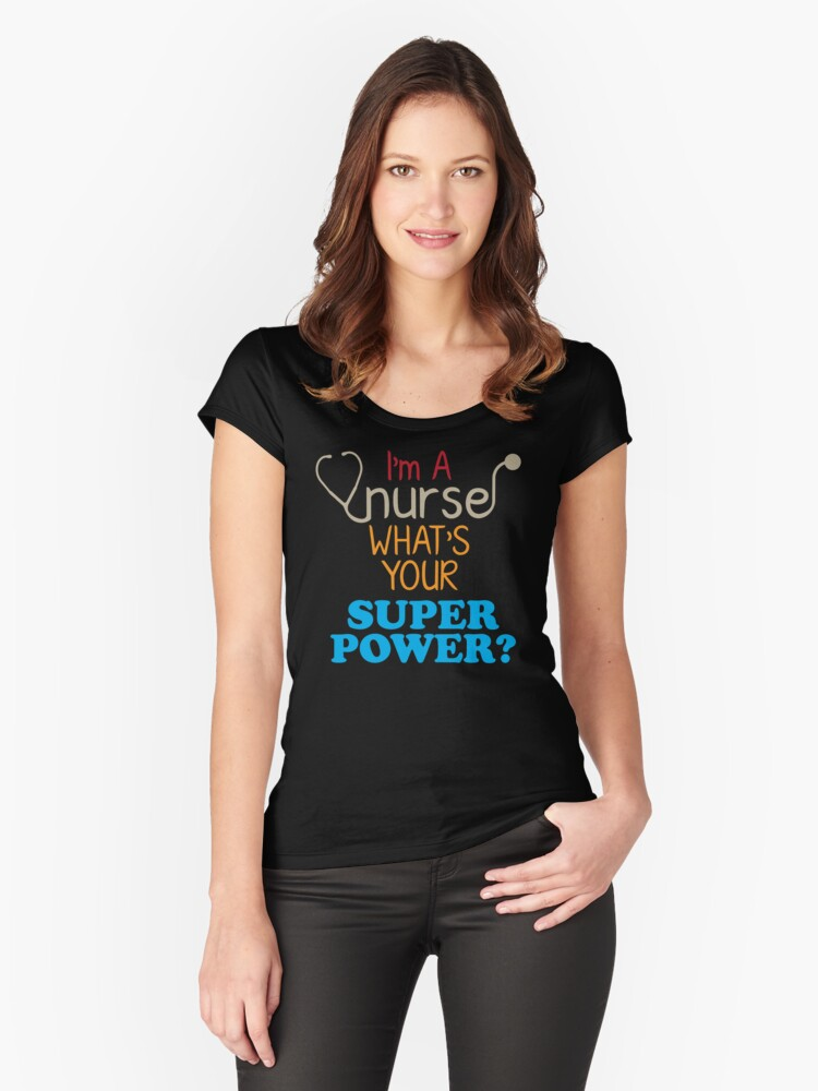 I'm A Nurse What's Your Superpower? Women's Fitted Scoop T-Shirt Front