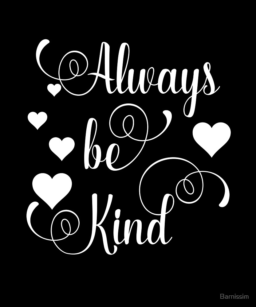 Always Be Kind Kindness Quote Gift by Barnissim