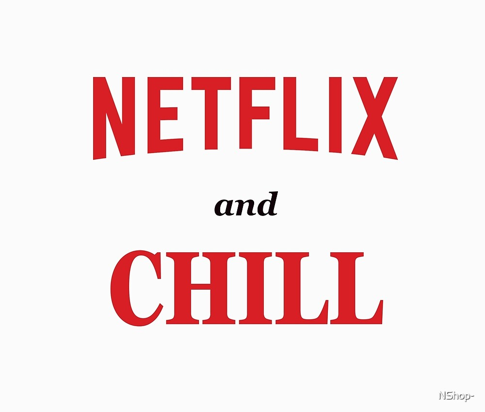 Netflix and chill by NShop-