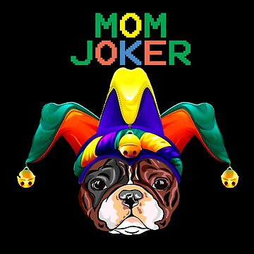 Mom Joker The French Bulldog Novelty Gifts. by chumi