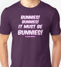 It must be bunnies Unisex T-Shirt