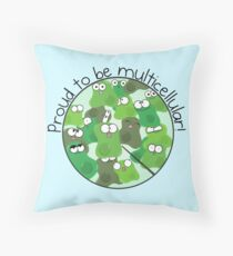 Proud to be Multicellular Throw Pillow