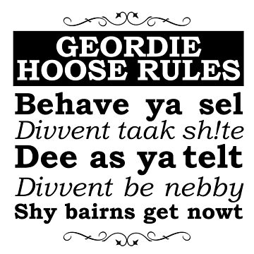 Geordie House Rules by NORTHERNDAYS