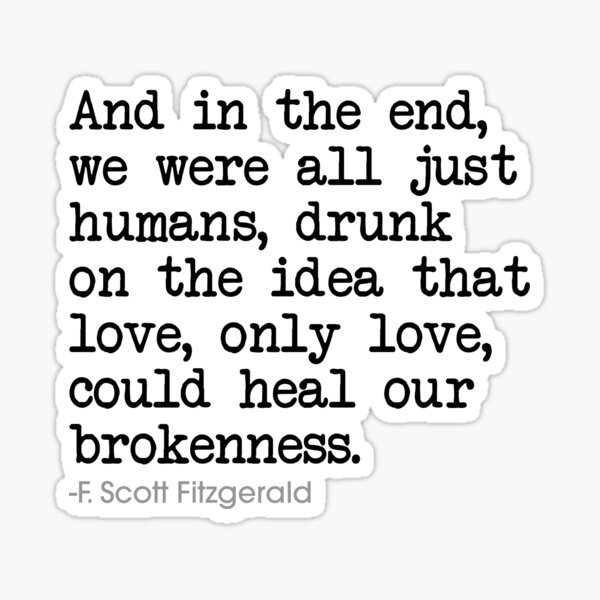 Drunk on the idea that love, only love, could heal our brokenness Sticker