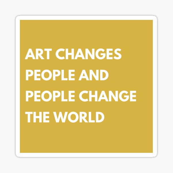 art changes people people change the world Sticker