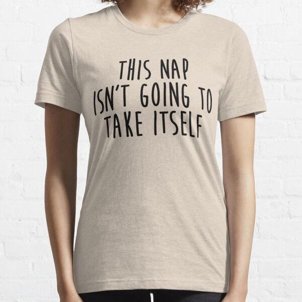 This Nap Isn't Going To Take Itself Essential T-Shirt