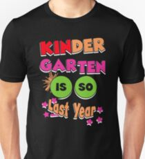 Kindergarten is so Last Year First Day of School Unisex T-Shirt