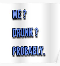 ME ? DRUNK ? PROBABLY . Poster