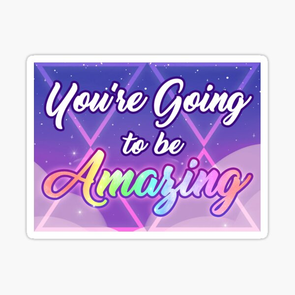 You're Going To Be Amazing Sticker