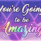 You're Going To Be Amazing by Christina Cavadias
