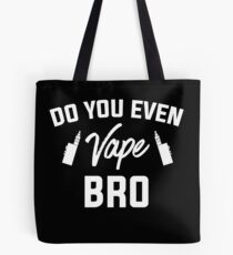 Do You Even Vape Bro - Vape Vaping Gift Shirt Tee Tote Bag