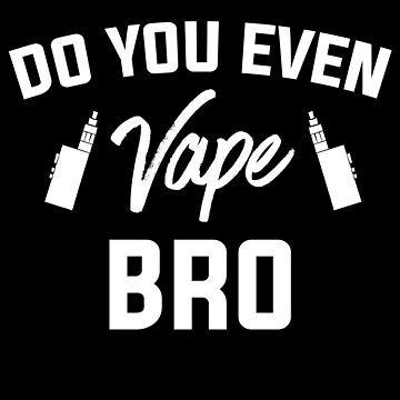 Do You Even Vape Bro - Vape Vaping Gift Shirt Tee by Goridan