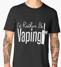 I'd Rather Be Vaping - Vape Vaping Gift Shirt Tee Men's Premium T-Shirt