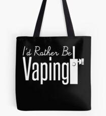 I'd Rather Be Vaping - Vape Vaping Gift Shirt Tee Tote Bag