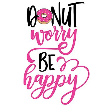 Donut worry, be happy! by brittanykulick