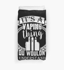 It's A Vaping Thing You Wouldn't Understand Vape Gift Shirt Tee Duvet Cover