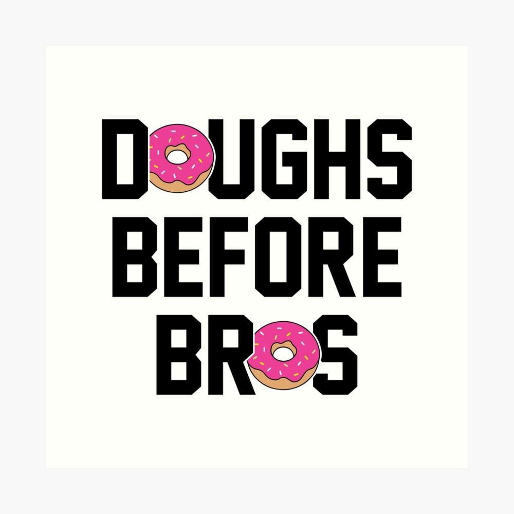 Doughs before bros Art Print