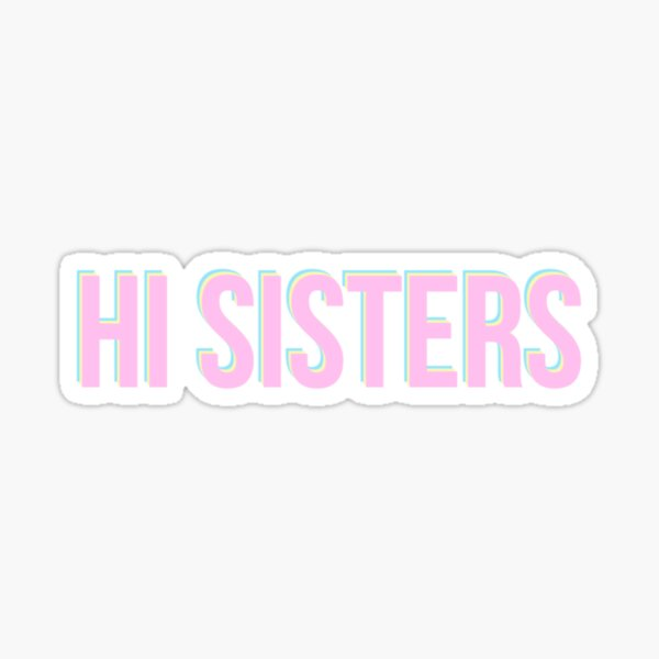 Hi Sisters Sticker