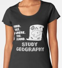 Find Out Where You Stand Study Geography Map Women's Premium T-Shirt
