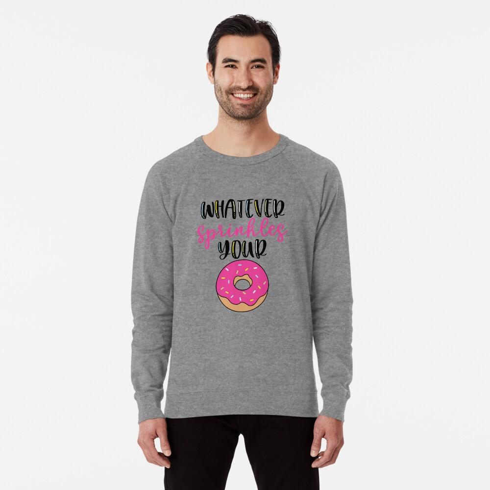 Whatever sprinkles your donut Lightweight Sweatshirt