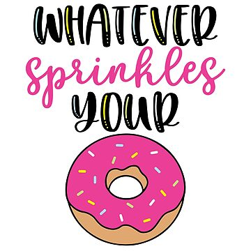 Whatever sprinkles your donut by brittanykulick