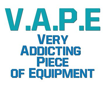 Very Addicting Piece of Equipment - Vape Vaping Gift Shirt by Goridan