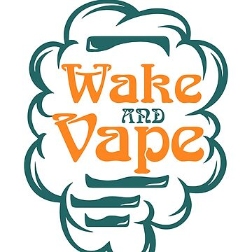 Wake And Vape - Vape Vaping Gift Shirt Tee by Goridan