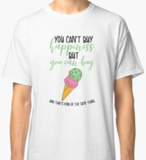 You can't buy happiness, but you can buy ice cream Classic T-Shirt
