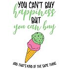You can't buy happiness, but you can buy ice cream by Brittany Kulick
