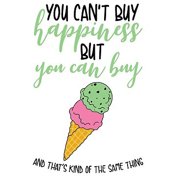 You can't buy happiness, but you can buy ice cream by brittanykulick