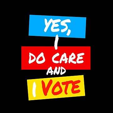 Yes , I Do Care And I Vote #02 by LisaLiza