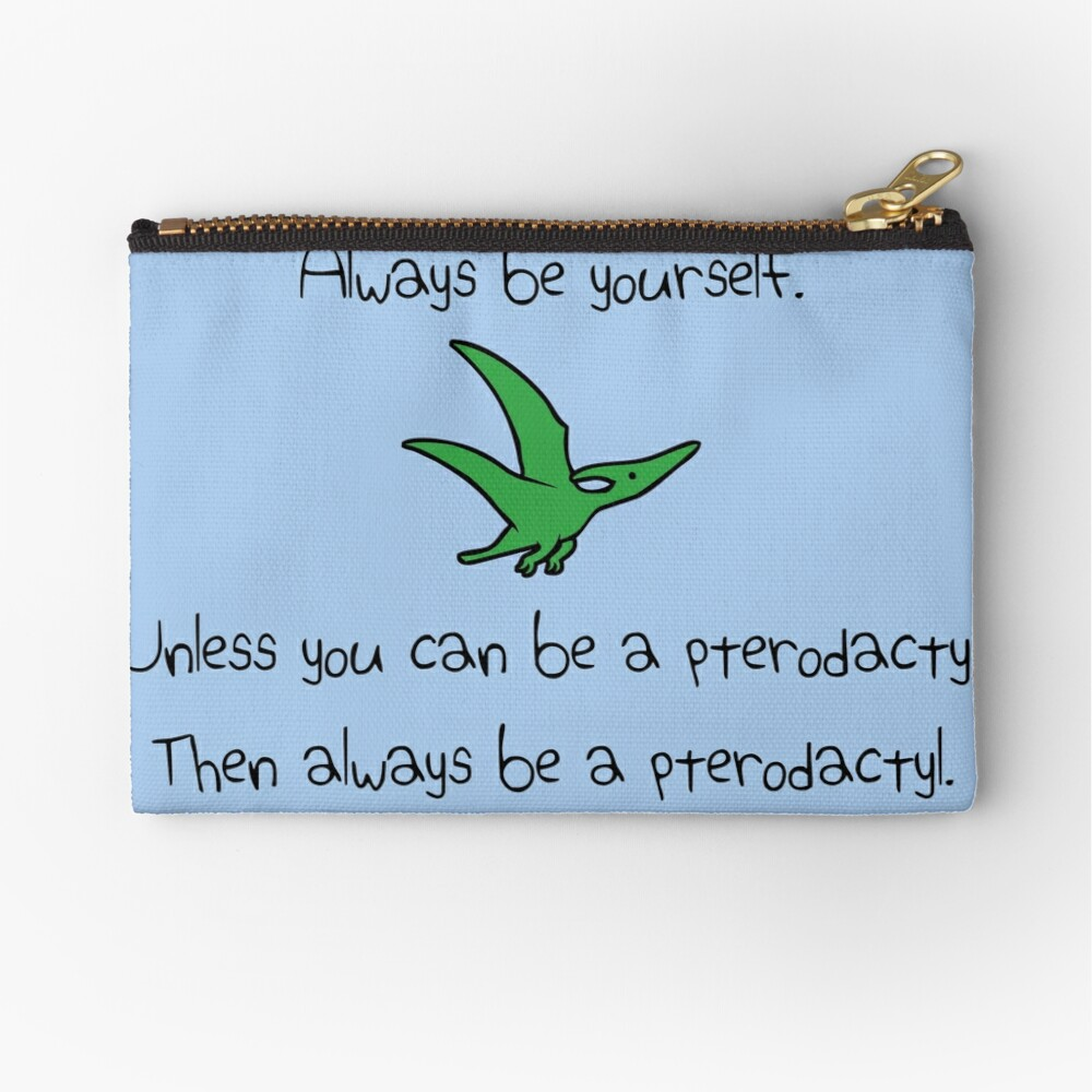 Always Be Yourself, Unless You Can Be A Pterodactyl Zipper Pouch