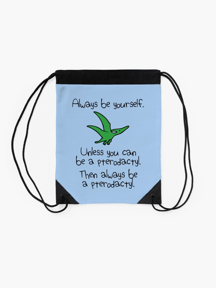 Alternate view of Always Be Yourself, Unless You Can Be A Pterodactyl Drawstring Bag