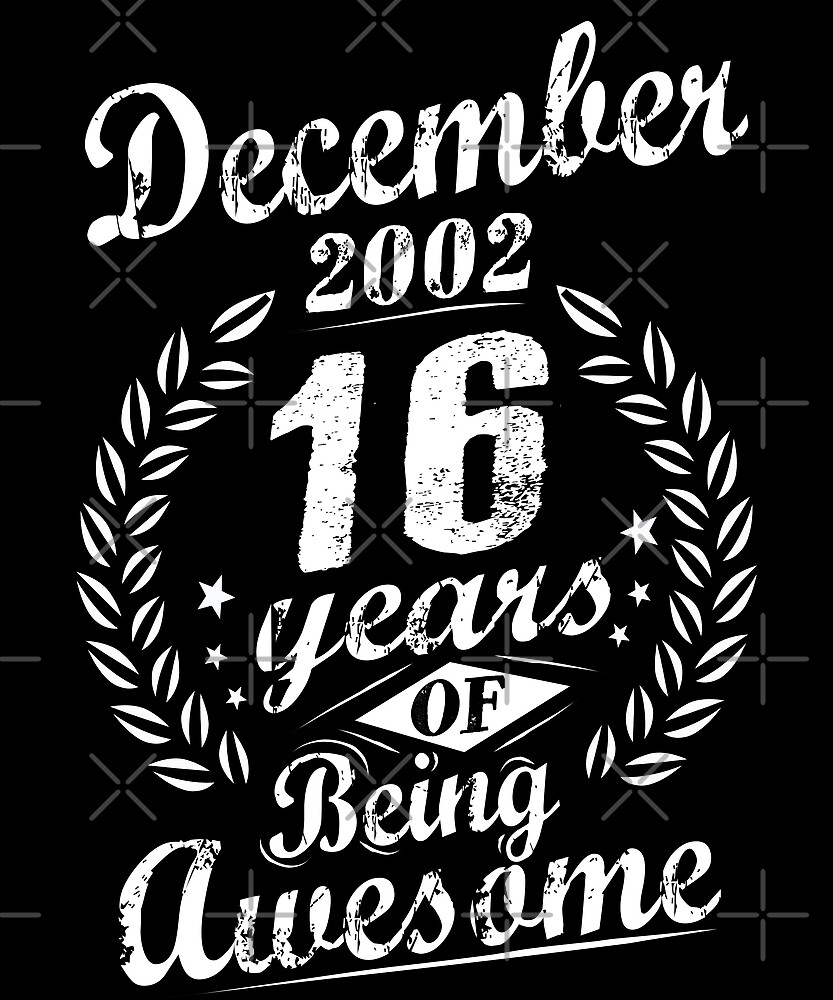 December 16th Bday 2002 Teenager Years Of Being Awesome by SpecialtyGifts