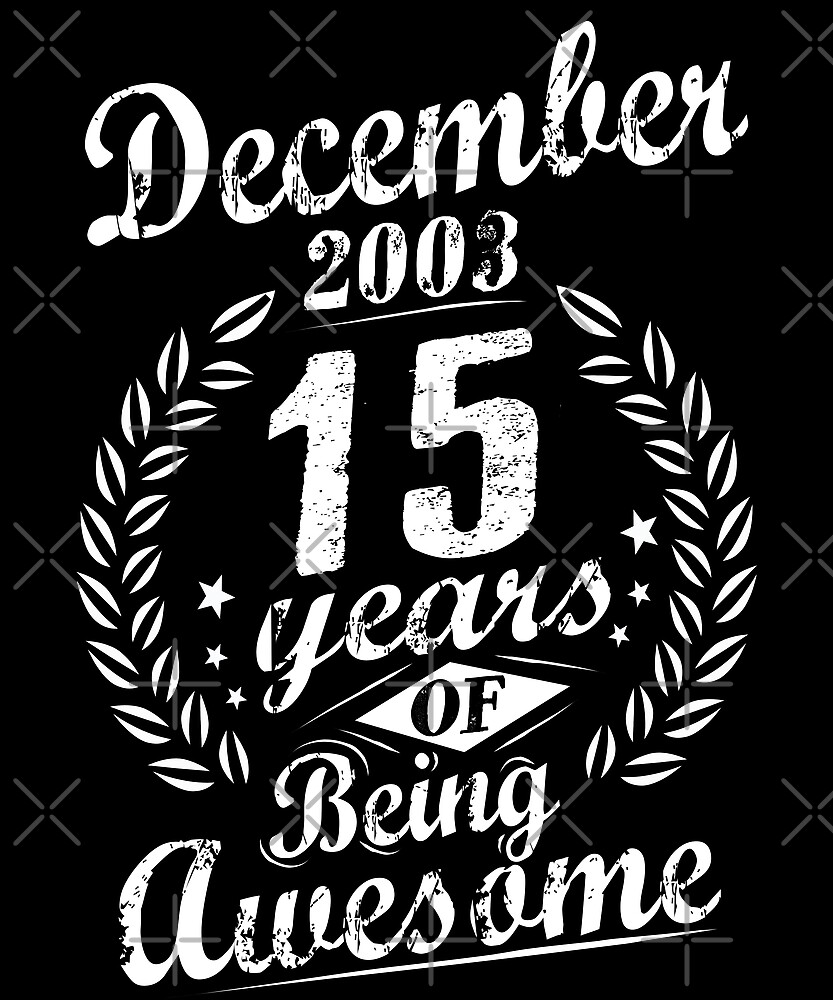 December 2003 15 Years of Being Awesome 15th Bday by SpecialtyGifts