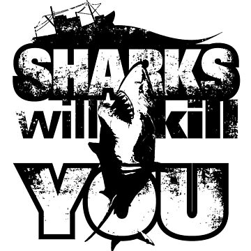 Sharks will kill you by froxoo