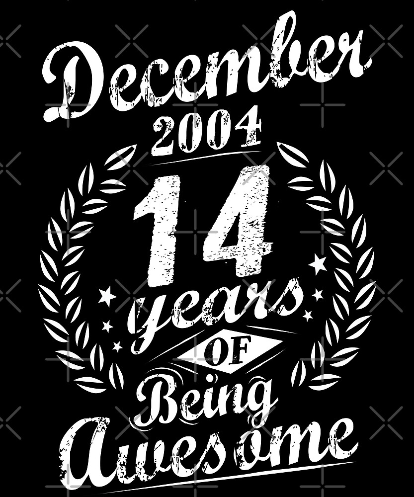 December 2004 14 Years of Being Awesome 14th Bday by SpecialtyGifts