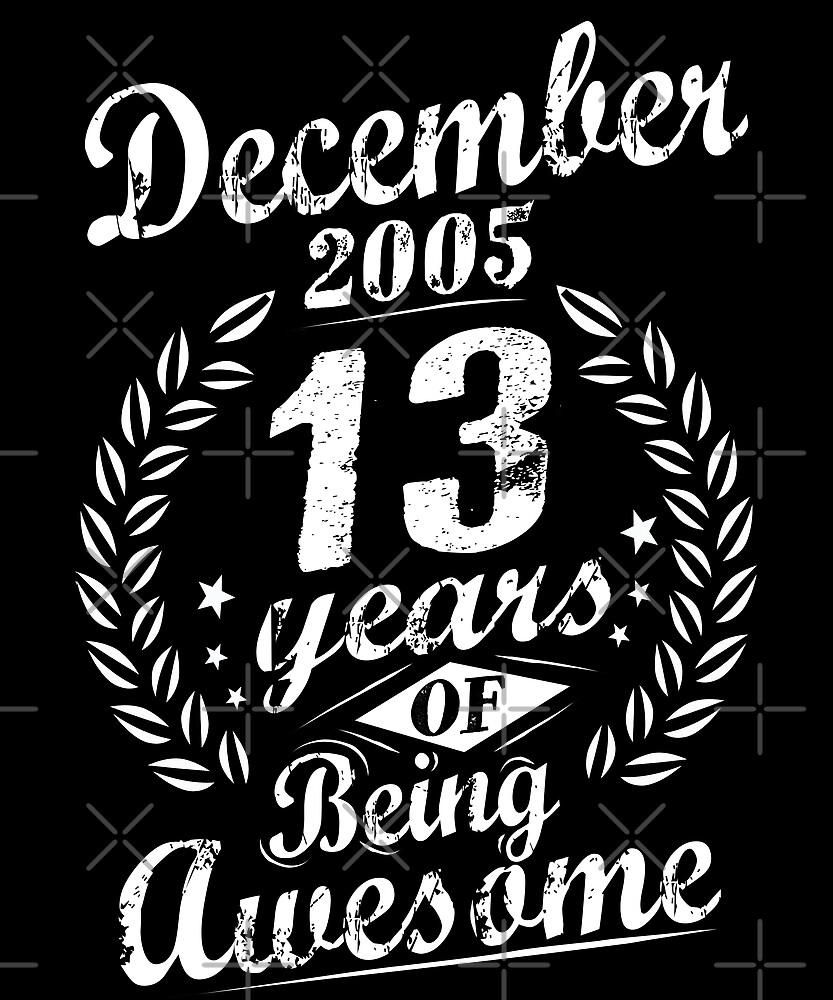 December 13th Bday 2005 13 Years Of Being Awesome by SpecialtyGifts