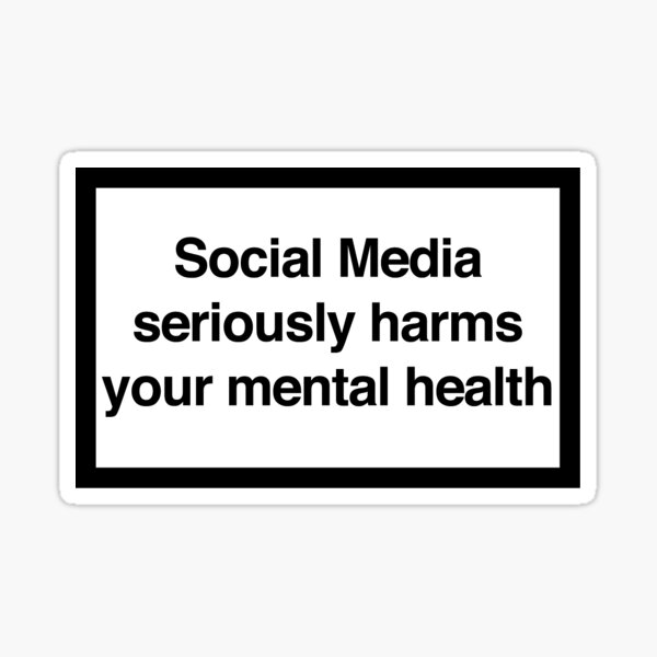 Social Media seriously harms your mental health Sticker