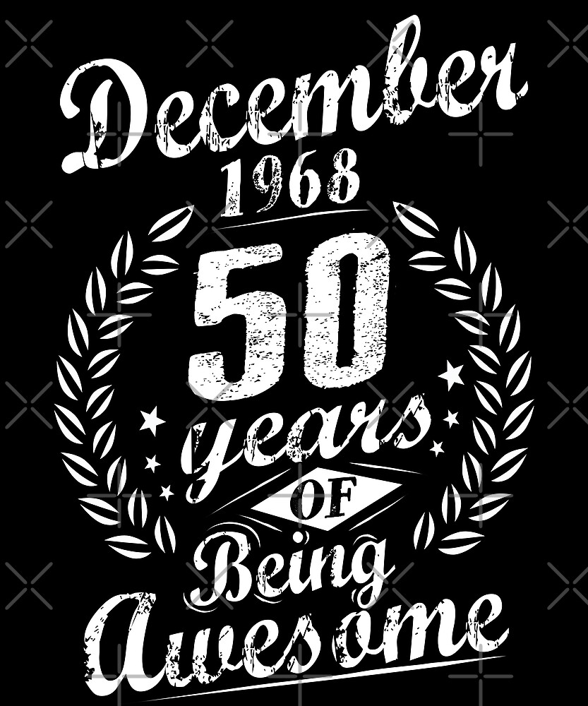 December 50th Bday 1968 50 Years Of Being Awesome by SpecialtyGifts