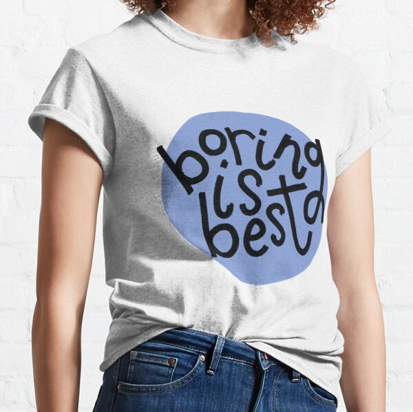 Boring is Best - Hand Lettered Classic T-Shirt